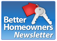 Sign up for Better Homeowners Newsletter so you can stay informed